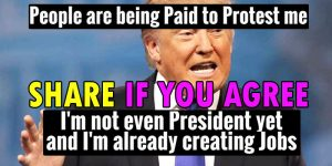 SHARE if you agree.. People are bing PAID to PROTEST Donald Trump